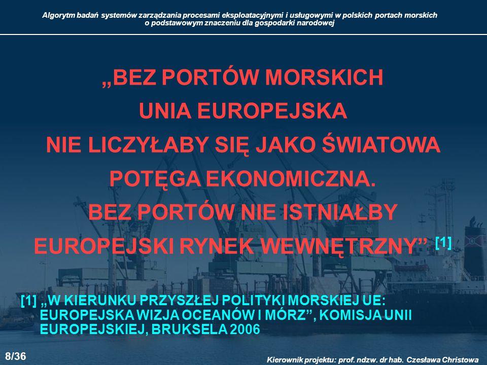 """""""BEZ PORTÓW MORSKICH UNIA EUROPEJSKA NIE LICZYŁABY SIĘ JAKO ŚWIATOWA POTĘGA EKONOMICZNA. BEZ PORTÓW NIE ISTNIAŁBY EUROPEJSKI RYNEK WEWNĘTRZNY [1]"""